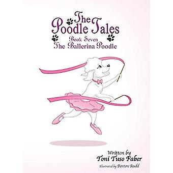 The Poodle Tales - Book Seven - The Ballerina Poodle by Toni Tuso Faber