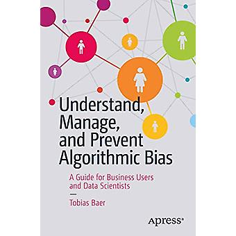 Understand - Manage - and Prevent Algorithmic Bias - A Guide for Busin