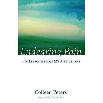 Endearing Pain - Life Lessons from MS Afflictions by Colleen Peters -