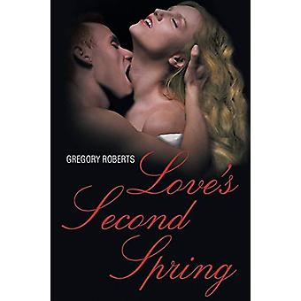 Love's Second Spring by Gregory Roberts - 9781682136805 Book