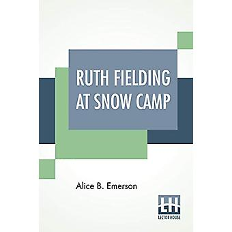Ruth Fielding At Snow Camp - Or Lost In The Backwoods by Alice B Emers
