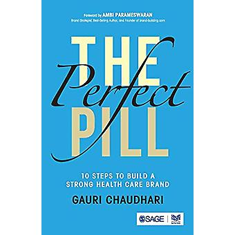 The Perfect Pill - 10 Steps to Build a Strong Healthcare Brand by Gaur