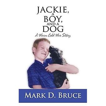 Jackie a Boy and a Dog  A Warm Cold War Story by Mark D Bruce