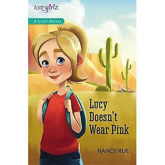 Lucy Doesnt Wear Pink by Nancy N. Rue