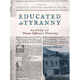 Educated in Tyranny by Contributions by Maurie D McInnis & Contributions by Kirt Von Daacke & Contributions by Benjamin Ford & Contributions by Louis P Nelson & Contributions by James Zehmer & Contributions by Jessica E Sew