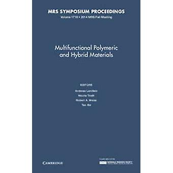 Multifunctional Polymeric and Hybrid Materials Volume 1718 by Edited by Andreas Lendlein & Edited by Nicola Tirelli & Edited by Robert A Wei & Edited by Tao Xie