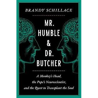 Mr Humble and Dr Butcher A Monkey's Head the Pope's Neuroscientist and the Quest to Transplant the Soul