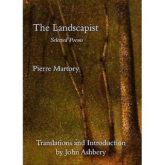 The Landscapist  Selected Poems by Pierre Martory & Other John Ashbery