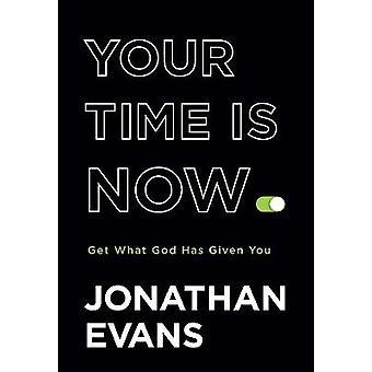 Your Time Is Now Get What God Has Given You