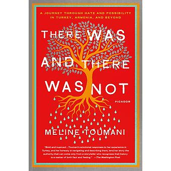 There Was and There Was Not  A Journey Through Hate and Possibility in Turkey Armenia and Beyond by Meline Toumani