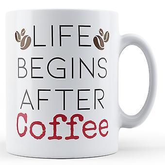 La vida comienza después del café - imprimir taza