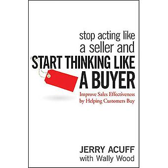 Stop Acting Like a Seller and Start Thinking Like a Buyer - Improve Sa