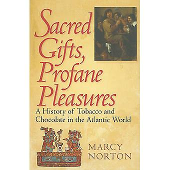 Sacred Gifts - Profane Pleasures - A History of Tobacco and Chocolate