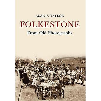 Folkestone From Old Photographs by Alan F. Taylor - 9781445676043 Book