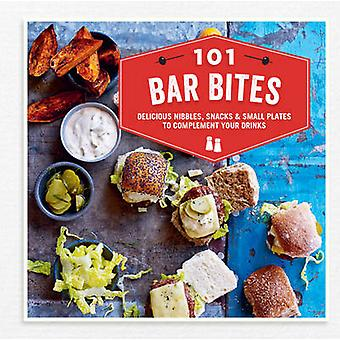 101 Bar Bites - Delicious Nibbles - Snacks and Small Plates to Complem