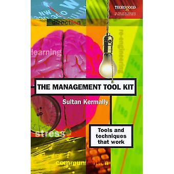 The Management Tool Kit - Tools and Techniques That Work by Sultan Ker
