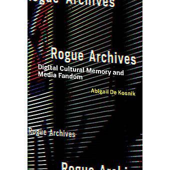 Rogue Arkisto - digitaalinen kulttuurinen muisti ja Media Fandom Abigail d