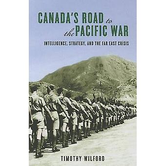 Canada's Road to the Pacific War - Intelligence - Strategy and the Far