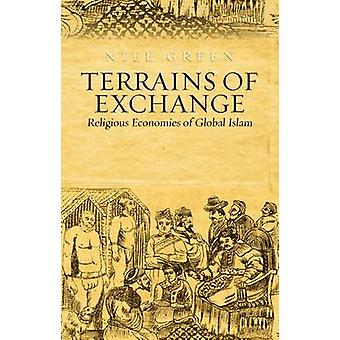 Terrains of Exchange - Religious Economies of Global Islam by Nile Gre