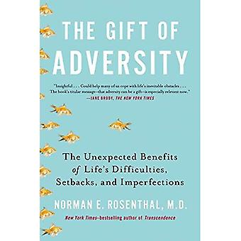 Gift Of Adversity: The Unexpected Benefits of Life's Difficulties, Setbacks, and Imperfections