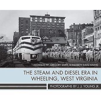 The Steam and Diesel Era in Wheeling, West Virginia