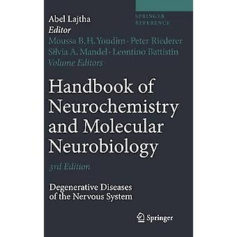 Handbook of Neurochemistry and Molecular Neurobiology  Degenerative Diseases of the Nervous System by Editor in chief Abel Lajtha & Volume editor Peter Riederer & Volume editor Sylvia A Mandel & Volume editor Leontino Battistin & Edited by Moussa B H Youdim