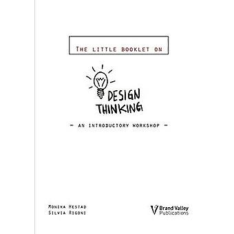 The Little Booklet on Design Thinking An Introductory Workshop by Hestad & Monika