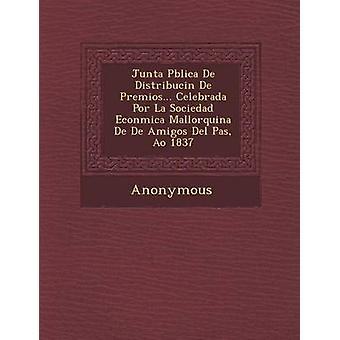 Junta P Blica de Distribuci N de Premios... Celebrada Por La Sociedad Econ Mica Mallorquina de de Amigos del Pa S A O 1837 by Anonymous