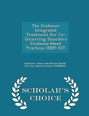 The Evidence Integrated Treatment for CoOccurring Disorders EvidenceBased Practices EBP KIT  Scholars Choice Edition by Substance Abuse and Mental Health Servic