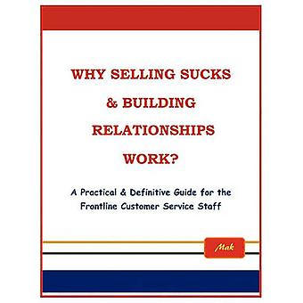 Why Selling Sucks  Building Relationships Work A Practical  Definitive Guide for the Frontline Service Staff by Mak