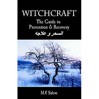Witchcraft The Guide to Prevention and Recovery by Salem & M. F.