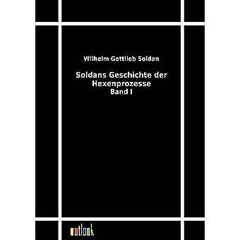 Soldans Geschichte der Hexenprozesse by Soldan & Wilhelm Gottlieb