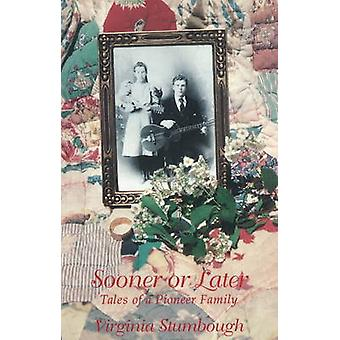 Sooner or Later - Tales of a Pioneer Family by Virginia Carter Stumbou