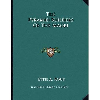 The Pyramid Builders of the Maori by Ettie A Rout - 9781163053546 Book