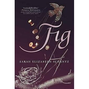 Fig by Sarah Elizabeth Schantz - 9781481423595 Book