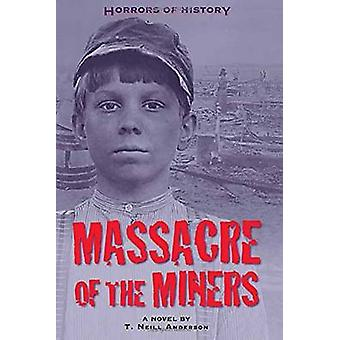 Horrors of History - Massacre of the Miners by T. Neill Anderson - 978