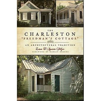 The Charleston Freedman's Cottage - An Architectural Tradition by Liss