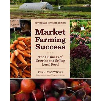 Market Farming Success - The Business of Growing and Selling Local Foo