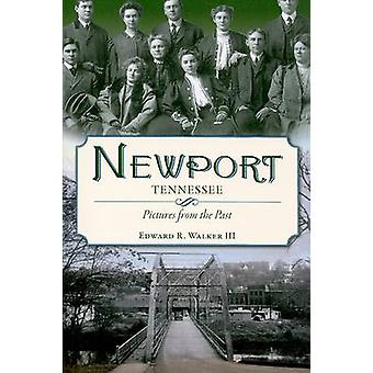 Newport - Tennessee - Pictures from the Past by Edward R Walker - 9781