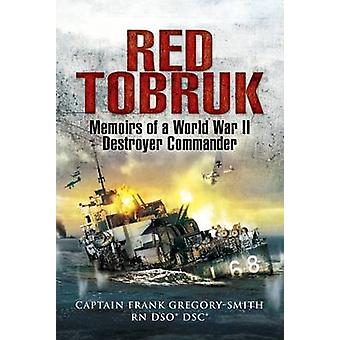 Red Tobruk - Memoirs of a World War II Destroyer Commander by Gregory