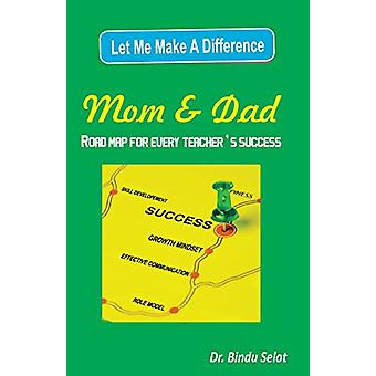 Let Me Make a Difference Mom & Dad - Road Map for Every Teacher's Succ