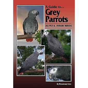 Um guia para cinzento papagaios - como animal de estimação e aves de aviário por Rosemary Low - então