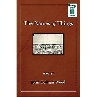 The Names of Things A Novel by Wood & John Colman