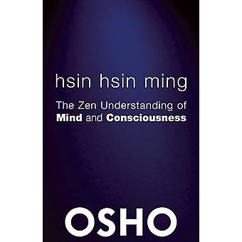 Hsin Hsin Ming - The Zen Understanding of Mind and Consciousness by Os