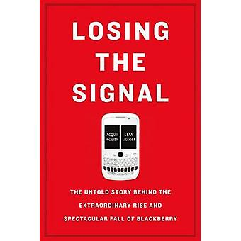 Losing the Signal - The Untold Story Behind the Extraordinary Rise and
