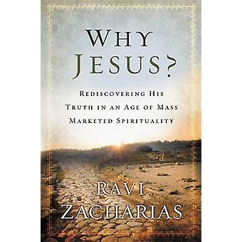 Why Jesus? - Rediscovering His Truth in an Age of Mass Marketed Spirit