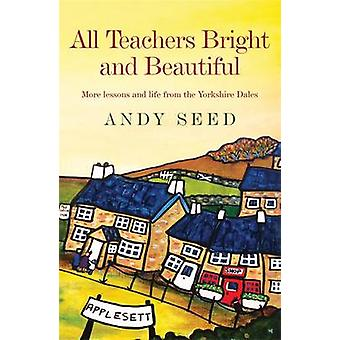 All Teachers Bright and Beautiful Book 3 by Andy Seed