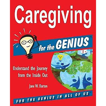 Caregiving for the GENIUS by Barton & Jane W.