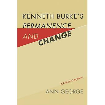 Kenneth Burkes Permanence and Change  A Critical Companion by Ann George