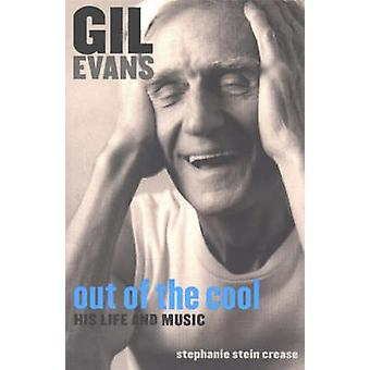 Gil Evans - Out of the Cool - His Life and Music by Stephanie Stein Cr